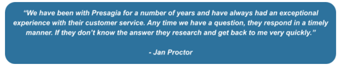 Quote from Jan talking about Presagia's excellent customer service